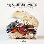 My Rustic Sandwiches: Great Recipes to Savor Artisan Bread-ExLibrary