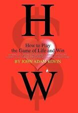 How to Play the Game of Life and Win: Winning Solutions for Solving Everyday Pro