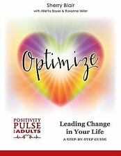 Optimize: Leading Change in Your Life : A Step-By-Step Guide by Sherry Blair...