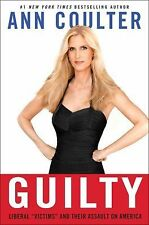 Guilty : Liberal Victims and Their Assault on America by Ann Coulter (2009,...