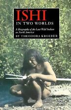Ishi in Two Worlds : A Biography of the Last Wild Indian in North America by...