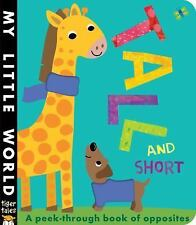 My Little World: Tall and Short : A Peek-Through Book of Opposites by...