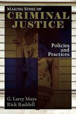 Making Sense of Criminal Justice Policies and Practices by G. Larry Mays