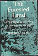 THE FORESTED LAND. A History Of Lumbering Western Washington. 1987.