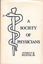 A SOCIETY OF PHYSICIANS by Everett R. Spencer (1981, HB, DJ, Author Signed)