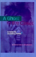 A Ghost in the Closet: Is There an Alcoholic Hiding? : An Honest Look at