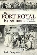 The Port Royal Experiment : A Case Study in Development by Kevin Dougherty...