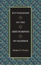 Wittgenstein on the Arbitrariness of Grammar, Forster, Michael N., Good Book