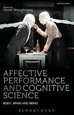 Affective Performance and Cognitive Science: Body, Brain and Being by...