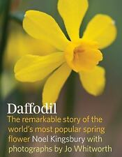 Daffodil : The Remarkable Story of the World's Most Popular Spring Flower by...
