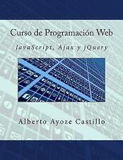 Curso de Programación Web : JavaScript, Ajax y JQuery by Alberto Ayoze...