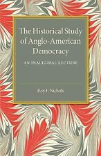 The Historical Study of Anglo-American Democracy : An Inaugural Lecture by...