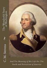 The Wonderful Story of Washington : And the Meaning of His Life for the Youth...