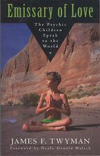 Emissary of Love: The Psychic Children Speak to the World, By Twyman, James,in U