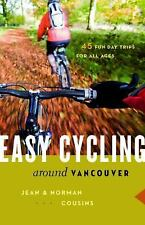 Easy Cycling Around Vancouver : Fun Day Trips for All Ages by Jean Cousins...