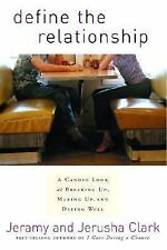 Define the Relationship: A Candid Look at Breaking Up, Making Up, and Dating Wel
