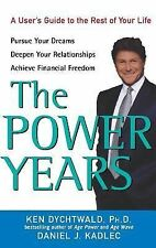 The Power Years : A User's Guide to the Rest of Your Life by Ken Dychtwald...