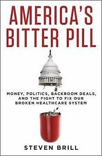 America's Bitter Pill : Money, Politics, Backroom Deals, and the Fight to Fix...