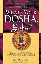 What's Your Dosha, Baby? : Discover the Vedic Way for Compatibility in Life and
