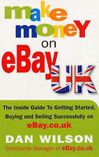 Make Money on eBay UK: The Inside Guide to Getting Started, Buying and Selling