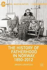 Global Masculinities: The History of Fatherhood in Norway, 1850-2012 by...