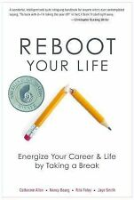 Reboot Your Life : Energize Your Career and Life by Taking a Break by...