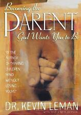 Becoming the Parent God Wants You to Be by Kevin Leman (1998, Paperback)
