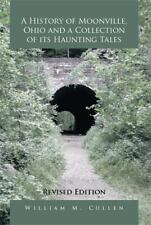 A History of Moonville, Ohio and a Collection of Its Haunting Tales : Revised...