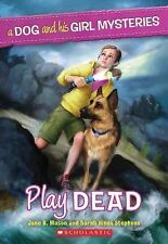 A Dog and His Girl Mysteries Ser.: Play Dead by Jane B. Mason and Sarah Hines...