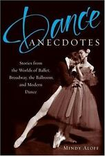 Dance Anecdotes : Stories from the Worlds of Ballet, Broadway, the Ballroom,...