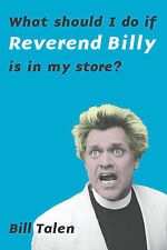 What Should I Do If the Reverend Billy is in My Store? by Reverend Bill Talen