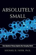 Absolutely Small : How Quantum Theory Explains Our Everyday World by Michael...