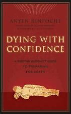 Dying with Confidence: A Tibetan Buddhist Guide to Preparing for Death, Anyen Ri