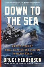 Down to the Sea : An Epic Story of Naval Disaster and Heroism in World War II...