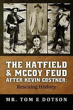 The Hatfield and Mccoy Feud after Kevin Costner : Rescuing History by Tom E....