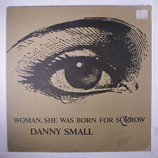 DANNY SMALL: Woman, She Was Born For Sorrow LP (Mono, small toc, small woc, 3""
