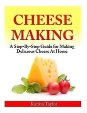 Cheese Making : A Step-By-Step Guide for Making Delicious Cheese at Home by...