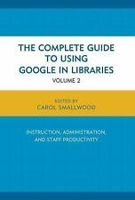 The Complete Guide to Using Google in Libraries : Research, User...