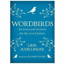 Wordbirds: An Irreverent Lexicon for the 21st Century by Liesl Schillinger NEW