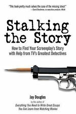 Stalking the Story : How to Find Your Screenplay's Story with Help from TV's...