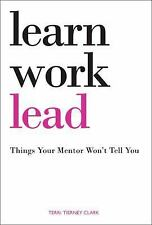 Learn, Work, Lead: Things Your Mentor Won't Tell You by