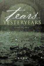 Tears of Yesteryears: A real life story by Kaka, .