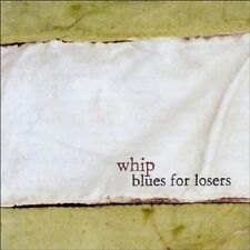 WHIP - BLUES FOR LOSERS  CD NEU
