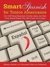 Smart Spanish for Tontos Americanos: Over 3,000 Slang Expressions, Proverbs, Idi