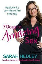 7 Days To Amazing Sex: Revolutionise your life and feel sexy now