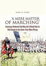 'A Mere Matter of Marching' : Americans Believed That Was All it Would Take...