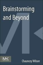Brainstorming and Beyond: A User-Centered Design Method, Wilson, Chauncey, Good