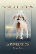 Take Another Look at Revelation : Study and Commentary by Bert De Bruijn...