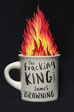 The Fracking King: A Novel, Browning, James, New Books
