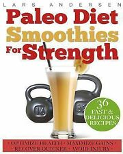 Paleo Diet Smoothies for Strength : Smoothie Recipes and Nutrition Plan for...